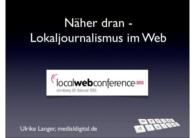Näher dran -   Lokaljournalismus im WebUlrike Langer, medialdigital.de