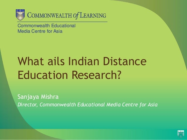 Commonwealth EducationalMedia Centre for AsiaWhat ails Indian DistanceEducation Research?Sanjaya MishraDirector, Commonwea...