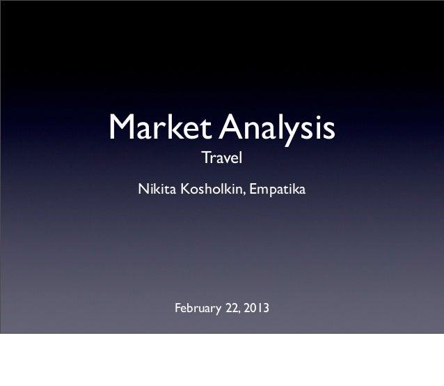 Market Analysis          Travel Nikita Kosholkin, Empatika      February 22, 2013