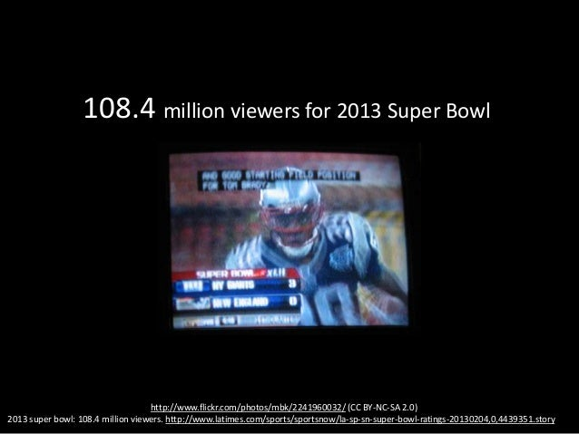 108.4 million viewers for 2013 Super Bowl1,341,882,399 views of Gangnam Style           http://www.youtube.com/user/offici...