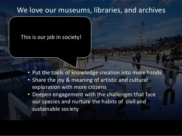 We love our museums, libraries, and archives                               But…can we do this quickly enough              ...