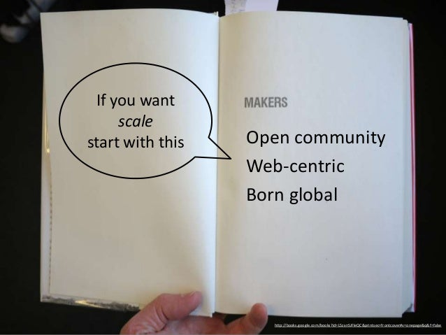 1. Start with an open community   • Built-in growth potential   • Network effects   • Joy's law (the smartest people)   • ...
