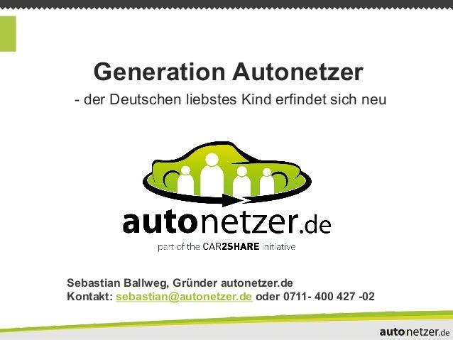 Generation Autonetzer - der Deutschen liebstes Kind erfindet sich neuSebastian Ballweg, Gründer autonetzer.deKontakt: seba...