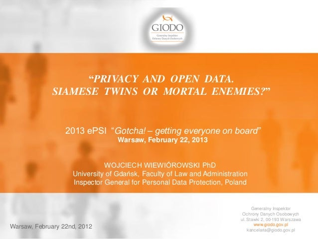 """PRIVACY AND OPEN DATA.             SIAMESE TWINS OR MORTAL ENEMIES?""                  2013 ePSI ""Gotcha! – getting everyo..."