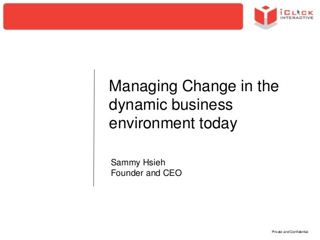 Managing Change in the dynamic business environment today Sammy Hsieh Founder and CEO  Private and Confidential