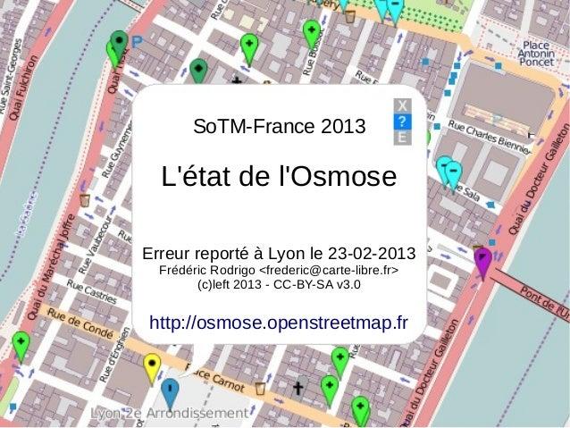 SoTM-France 2013  Létat de lOsmoseErreur reporté à Lyon le 23-02-2013  Frédéric Rodrigo <frederic@carte-libre.fr>        (...