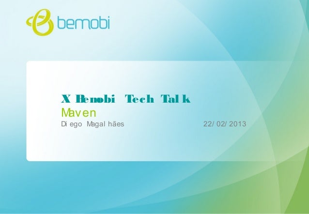 X Bemobi Tech Tal k Maven Di ego Magal hães 22/ 02/ 2013