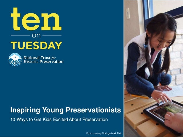 Inspiring Young Preservationists10 Ways to Get Kids Excited About Preservation                                   Photo cou...