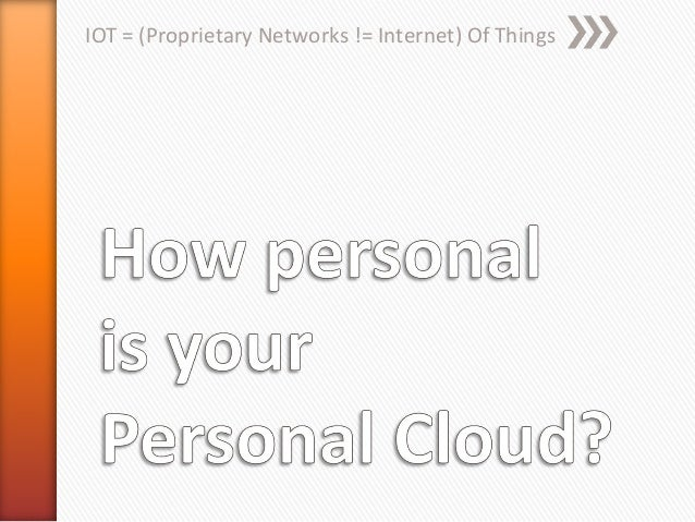 IOT = (Proprietary Networks != Internet) Of Things