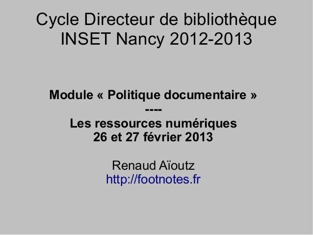 Cycle Directeur de bibliothèque  INSET Nancy 2012-2013 Module « Politique documentaire »                 ----   Les ressou...