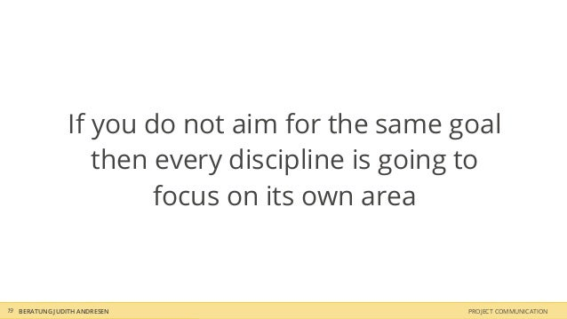 If you do not aim for the same goal                   then every discipline is going to                        focus on it...