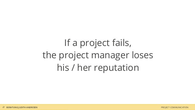 If a project fails,                              the project manager loses                                 his / her reput...