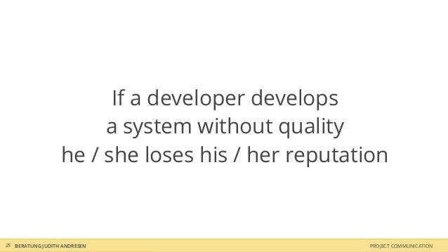 If a developer develops                       a system without quality                  he / she loses his / her reputatio...
