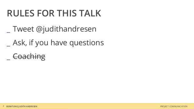 RULES FOR THIS TALK    _ Tweet @judithandresen    _ Ask, if you have questions    _ Coaching3   BERATUNG JUDITH ANDRESEN  ...