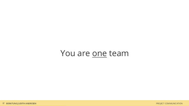 You are one team32 BERATUNG JUDITH ANDRESEN                      PROJECT COMMUNICATION