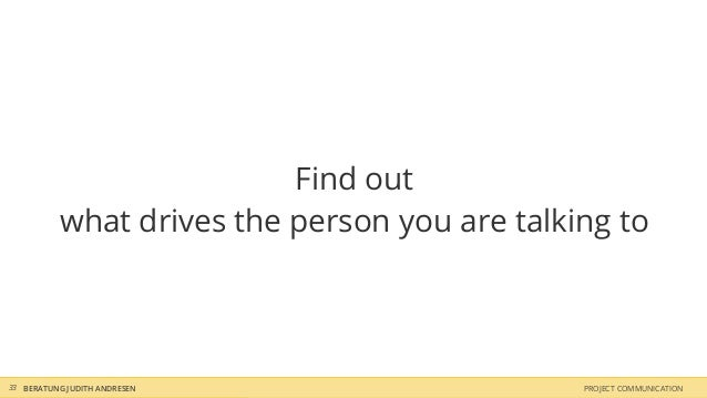 Find out          what drives the person you are talking to33 BERATUNG JUDITH ANDRESEN                   PROJECT COMMUNICA...
