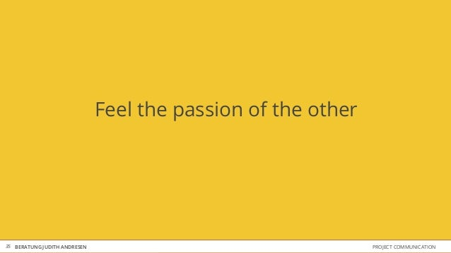 Feel the passion of the other35 BERATUNG JUDITH ANDRESEN                                   PROJECT COMMUNICATION