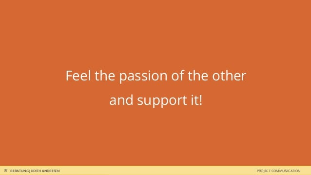 Feel the passion of the other                                     and support it!36 BERATUNG JUDITH ANDRESEN              ...