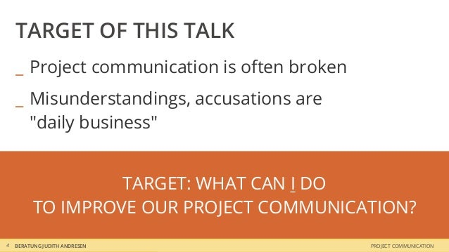 TARGET OF THIS TALK    _ Project communication is often broken    _ Misunderstandings, accusations are      ″daily busines...