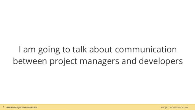 I am going to talk about communication        between project managers and developers7   BERATUNG JUDITH ANDRESEN         ...