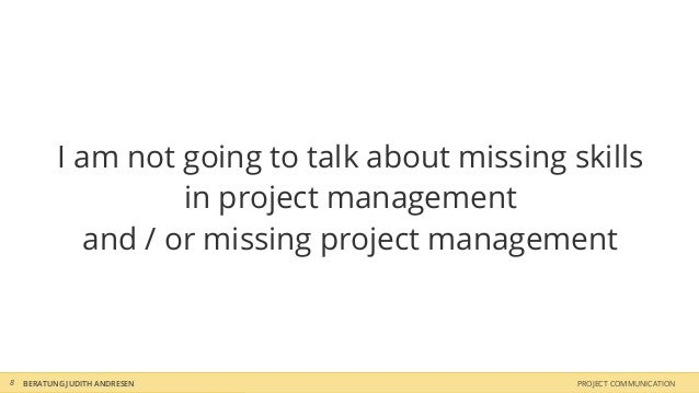 I am not going to talk about missing skills                     in project management              and / or missing projec...
