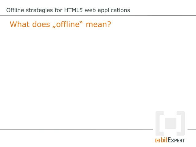 Offline strategies for HTML5 web applications App Cache – Some gotchas!