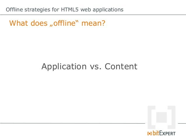 Offline strategies for HTML5 web applications App Cache – Some gotchas!   1. Files are always(!) served from the          ...