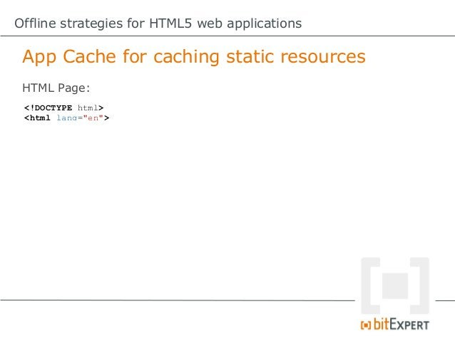 Offline strategies for HTML5 web applications App Cache – Some gotchas!     3. If any of the files listed in the   CACHE s...