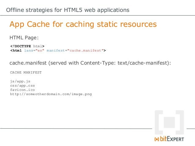 Offline strategies for HTML5 web applications App Cache – Some gotchas!     4. If the manifest file itself cant be      re...