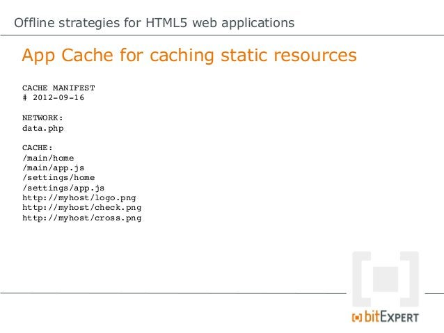 Offline strategies for HTML5 web applications App Cache – Some gotchas!   5. Non-cached resources will not load           ...
