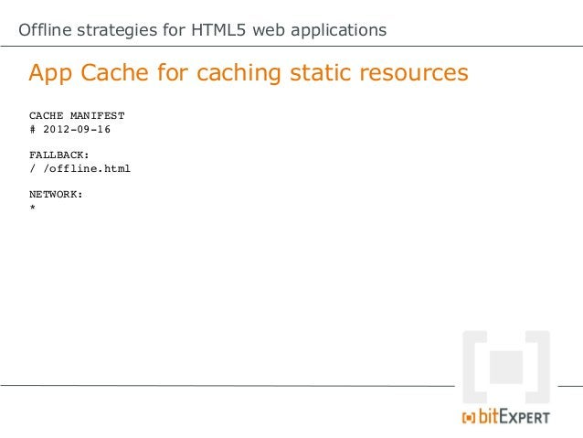 Offline strategies for HTML5 web applications App Cache – Some gotchas!     6. The page needs to be reloaded,    otherwise...