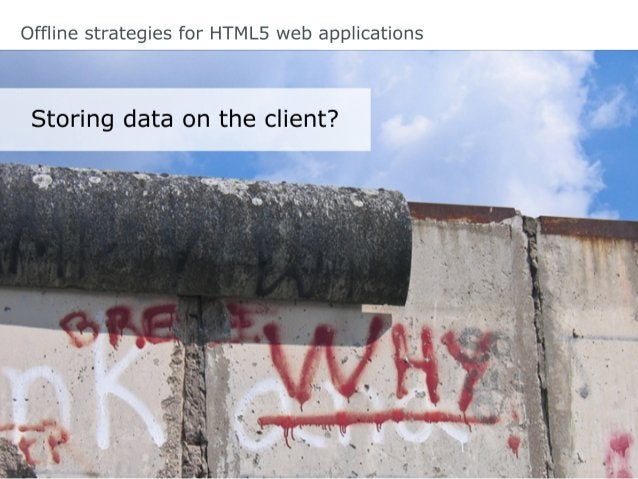 Offline strategies for HTML5 web applications         [...] we take the next step,      announcing 2014 as the target for ...