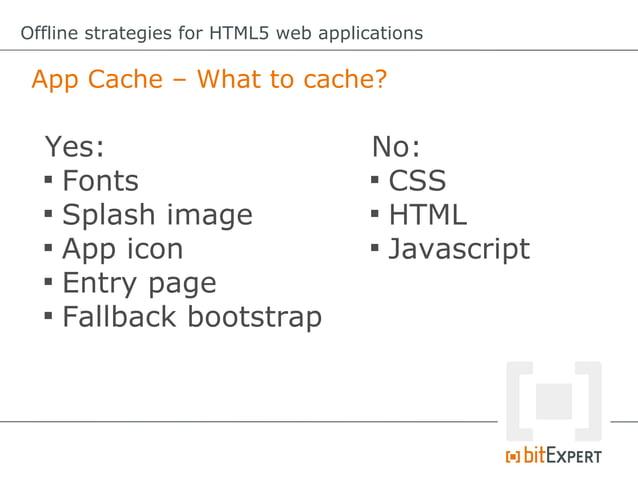 Offline strategies for HTML5 web applications Web Storage: 2 different types        localStorage vs. sessionStorage