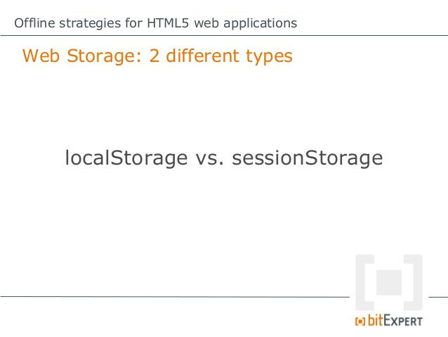 Offline strategies for HTML5 web applications Web Storage: Con            The data is not structured.