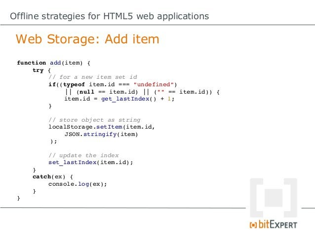 Offline strategies for HTML5 web applications Web Storage: Con              No transaction support!