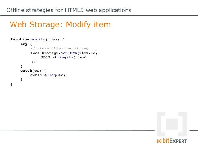 Offline strategies for HTML5 web applications Web Storage: Con  Lack of automatically expiring storage.