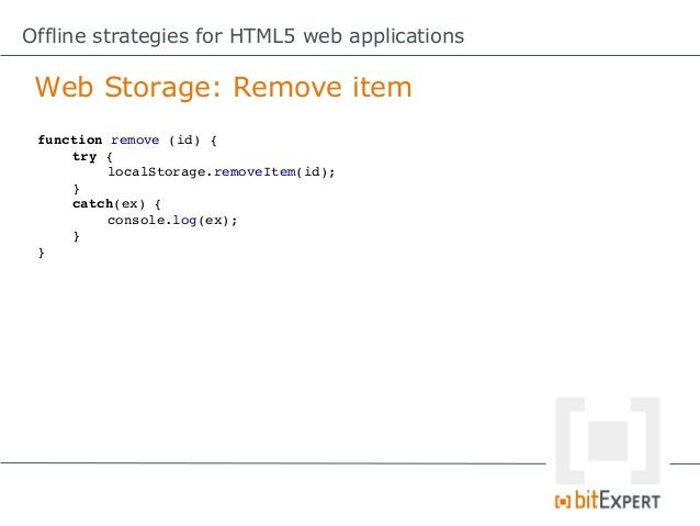 Offline strategies for HTML5 web applications Web Storage: Con        Inadequate information about               storage q...