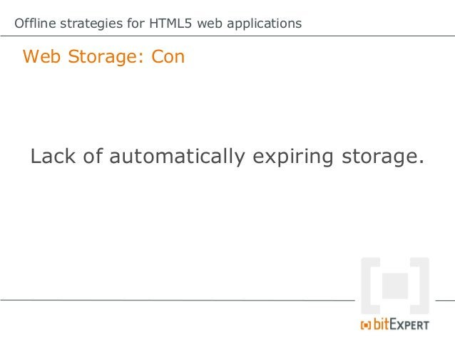 Offline strategies for HTML5 web applications Web SQL Database: ConIt`s a SQL database within the browser!
