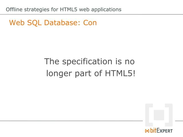 Offline strategies for HTML5 web applications File API      FileReader API and FileWriter API