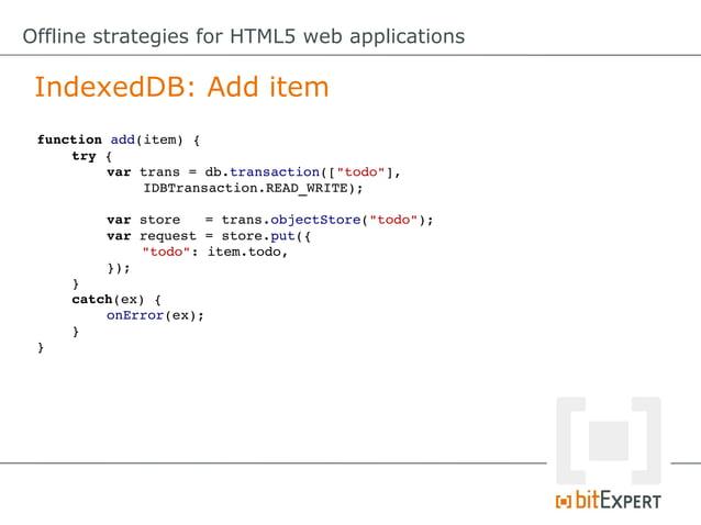 Offline strategies for HTML5 web applications File API: Add item functionwriteToFile(fs,item){     fs.root.getFile(    ...