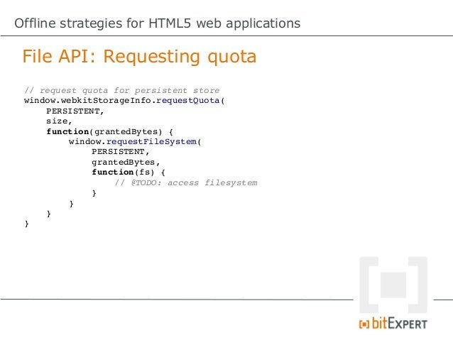 Offline strategies for HTML5 web applications Storage limitations?    All storage technologies are limited    by quotas. B...
