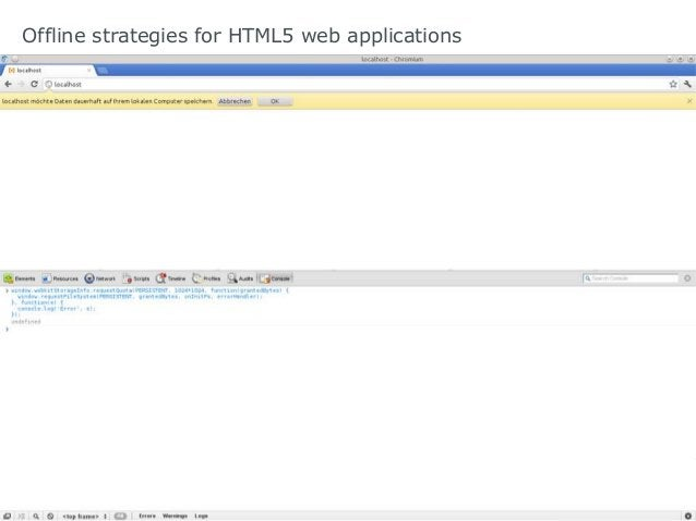 Offline strategies for HTML5 web applications Storage limitations?               App Cache Web Storage WebSQL IndexedDB   ...