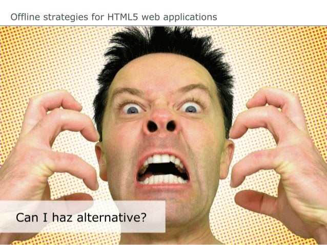 Offline strategies for HTML5 web applications App Cache for caching static resources CACHEMANIFEST #20120916 NETWORK: ...
