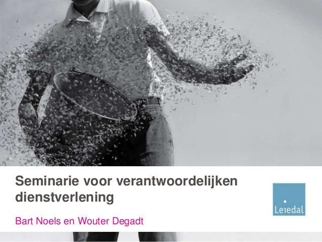 Seminarie voor verantwoordelijkendienstverleningBart Noels en Wouter Degadt