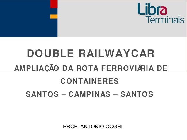 DOUBLE RAILWAYCARAMPLIAÇÃO DA ROTA FERROVIÁRIA DE         CONTAINERES  SANTOS – CAMPINAS – SANTOS          PROF. ANTONIO C...