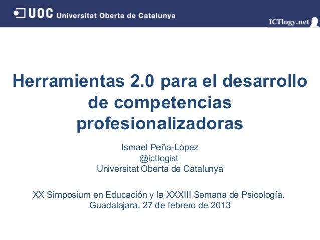 Herramientas 2.0 para el desarrollo        de competencias      profesionalizadoras                      Ismael Peña-López...