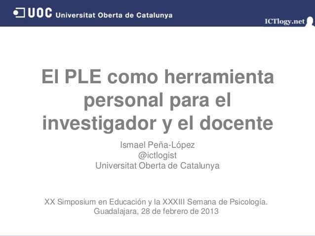 El PLE como herramienta     personal para elinvestigador y el docente                   Ismael Peña-López                 ...