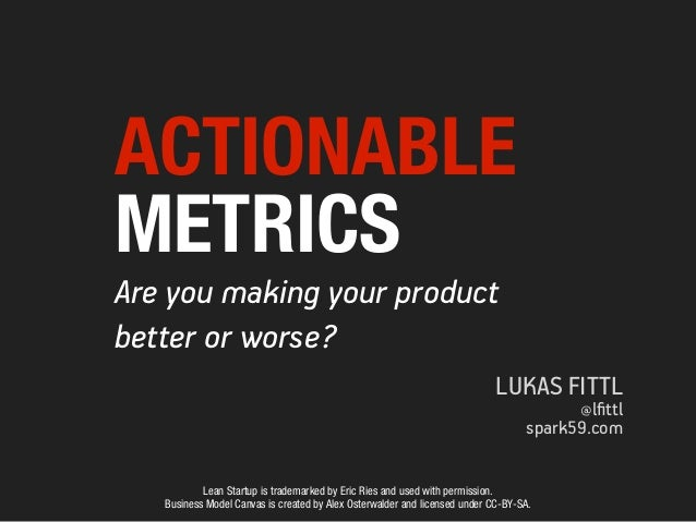 ACTIONABLEMETRICSAre you making your productbetter or worse?                                                              ...