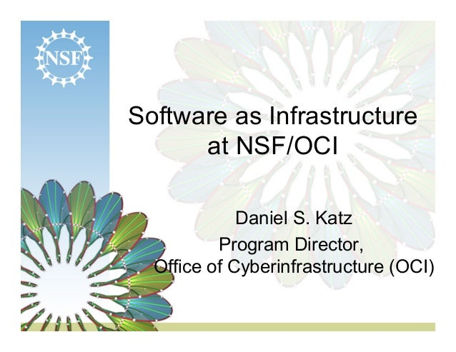Software as Infrastructure      at NSF/OCI             Daniel S. Katz          Program Director,  Office of Cyberinfrastru...
