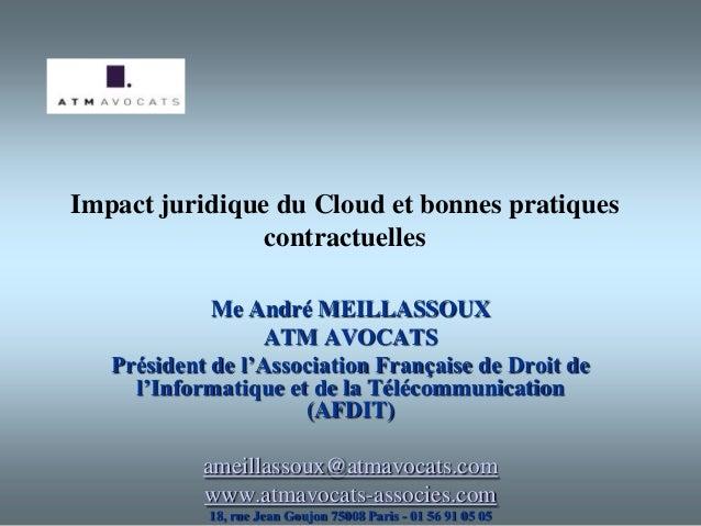 Impact juridique du Cloud et bonnes pratiques                contractuelles             Me André MEILLASSOUX              ...